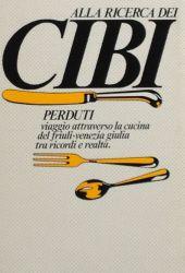 Fotografia della copertina del libro Alla ricerca dei cibi perduti scritto da Walter Filiputti