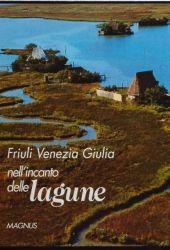Fotografia della copertina del libro Friuli Venezia Giulia nell'incanto delle lagune scritto da Walter Filiputti