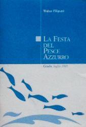 Fotografia della copertina del libro La Festa del pesce azzurro. Grado. scritto da Walter Filiputti
