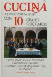 Fotografia della copertina del libro La Cucina del Friuli-Venezia Giulia con 10 Grandi ristoratori. scritto da Walter Filiputti