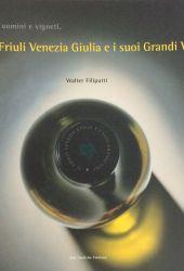 Fotografia della copertina del libro I Grandi vini del Friuli Venezia Giulia scritto da Walter Filiputti